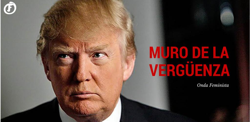 Muro De La Vergüenza Donald Trump Estás Despedido