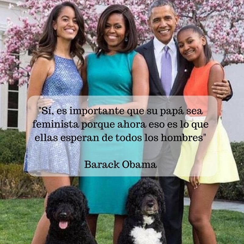 -Sí, es importante que su papá sea feminista porque ahora eso es lo que ellas esperan de todos los hombres-Barack Obama