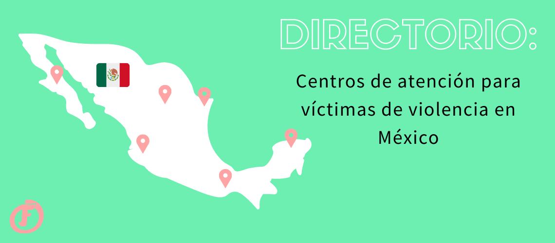 Imagen con mapa de Mexico y el texto Directorio: Centros de atención para víctimas de violencia en México